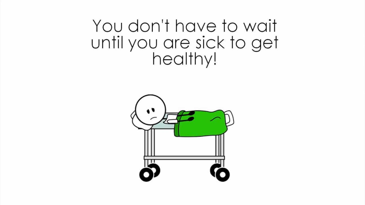 You Don't Have To Wait To Be Sick To Become Healthy